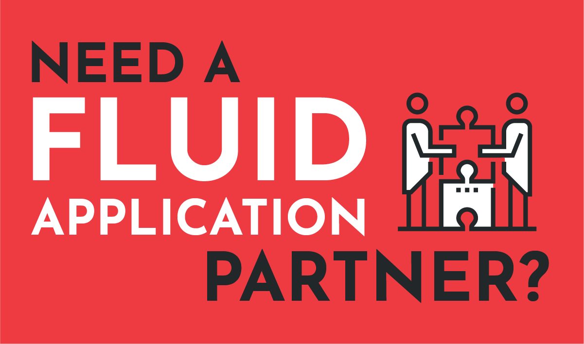 Need a Fluid Application Partner?