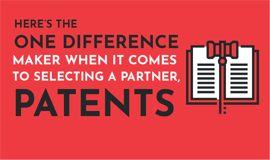 Here's the ONE difference maker when it comes to selecting a partner: patents.